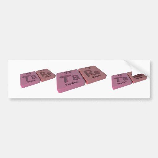 Tare as Ta Tantalum and Re Rhenium Bumper Stickers