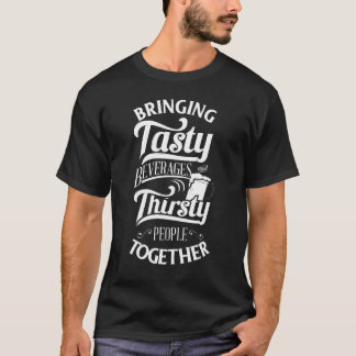 Tasty Beverages and Thirsty People T-Shirt