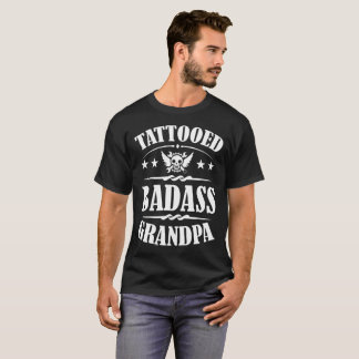 TATTOOED BADASS GRANDPA,TATTOOED ,BADASS ,TATTOED, T-Shirt