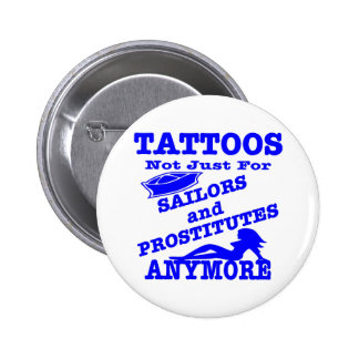 Tattoos Not Just For Sailors & Prostitutes Anymore 6 Cm Round Badge