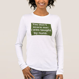 Taught by Nuns in Dark Green Long Sleeve T-Shirt