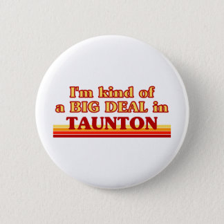 TAUNTONaI am kind of a BIG DEAL in Taunton 6 Cm Round Badge