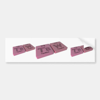 Taw as Ta Tantalum and W Tungsten Bumper Sticker