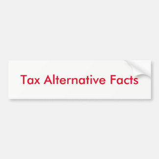 Tax Alternative Facts Bumper Sticker