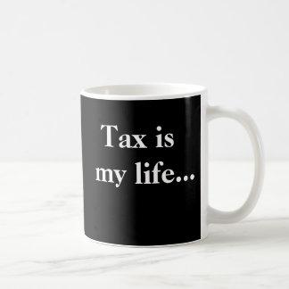 Tax Is My Life Demotivational Taxation Quote Basic White Mug