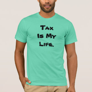 Tax is my Life - Inspirational Tax Quote T-Shirt