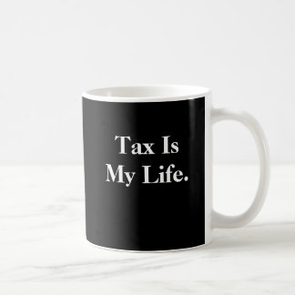 Tax Is My Life - Stop by... Basic White Mug