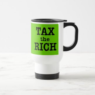 Tax the Rich Tshirts, Buttons Travel Mug