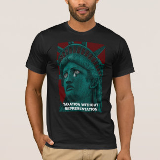 TAXATION WITHOUT REPRESENTATION T-Shirt