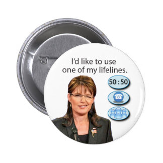 {TBA} Palin: I'd like to use one of my lifelines 6 Cm Round Badge