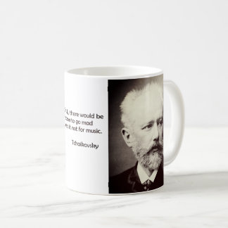 "Tchaikovsky ""Reason to go mad"" Music Youth Age mug"
