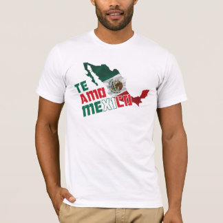 Te Amo Mexico / I Love You Mexico T-Shirt