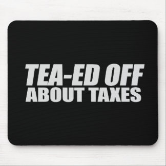TEA-ED OFF ABOUT TAXES T-shirt Mouse Mats