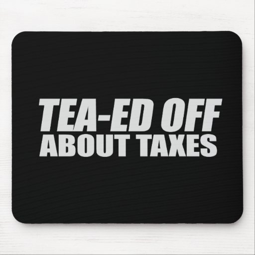 TEA-ED OFF ABOUT TAXES T-shirt Mouse Pads