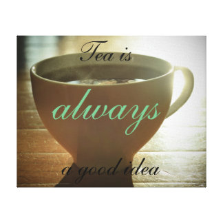"""Tea is always a good idea"" canvas print"
