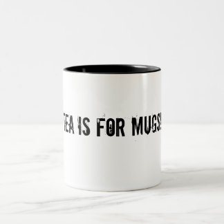 Tea is for mugs! Two-Tone coffee mug
