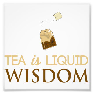 Tea is Liquid Wisdom Photo Print