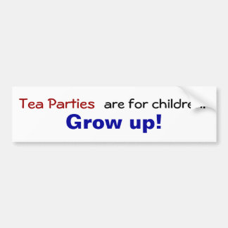 Tea parties are for children... Grow up! Bumper Sticker