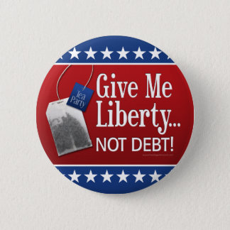 Tea Party: Give me liberty... Not Debt! 6 Cm Round Badge