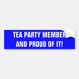 TEA PARTY MEMBER AND PROUD OF IT! BUMPER STICKER