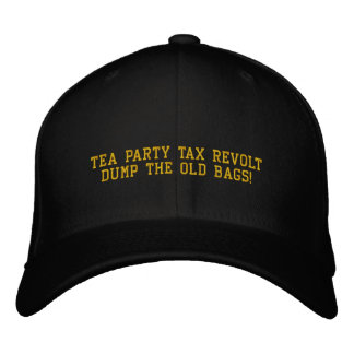 TEA PARTY TAX REVOLT DUMP THE OLD BAGS! - Hat Embroidered Cap