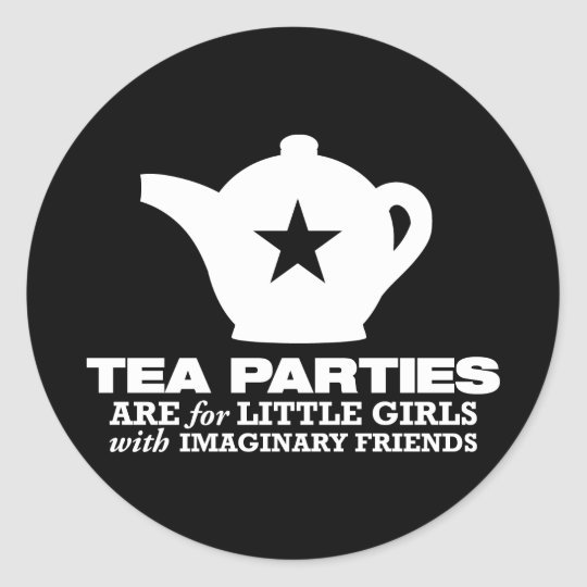 tea party - tea parties are for little girls round sticker