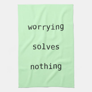 Tea towel - worry solves nothing