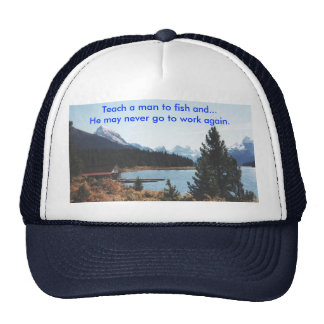 Teach a Man to Fish ...And He may never... Trucker Hat
