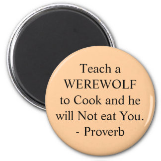 Teach a WEREWOLF to Cook and he will Not eat Yo... 6 Cm Round Magnet