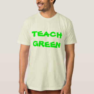 TEACH GREEN ORGANIC T-SHIRT