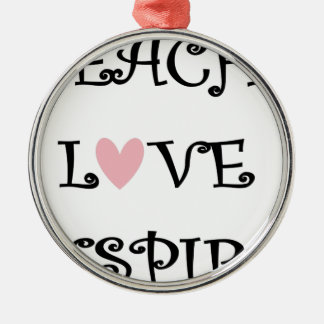 teach love inspire metal ornament