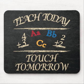 Teach Today Touch Tomorrow School Teacher Gift Mouse Pad