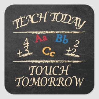 Teach Today Touch Tomorrow Teacher Gifts Square Sticker