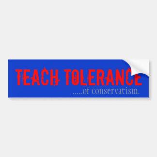 Teach Tolerance of Conservativism Car Bumper Sticker