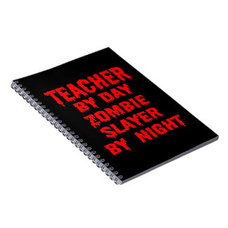 Teacher by Day Zombie Slayer by Night in Red Notebook