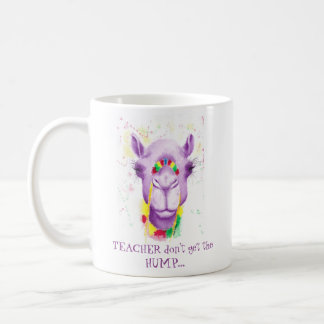 Teacher Don't Get the HUMP Mug