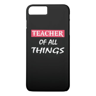 Teacher Of All Things iPhone 7 Plus Case