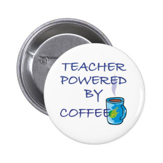 TEACHER POWERED BY COFFEE 6 CM ROUND BADGE