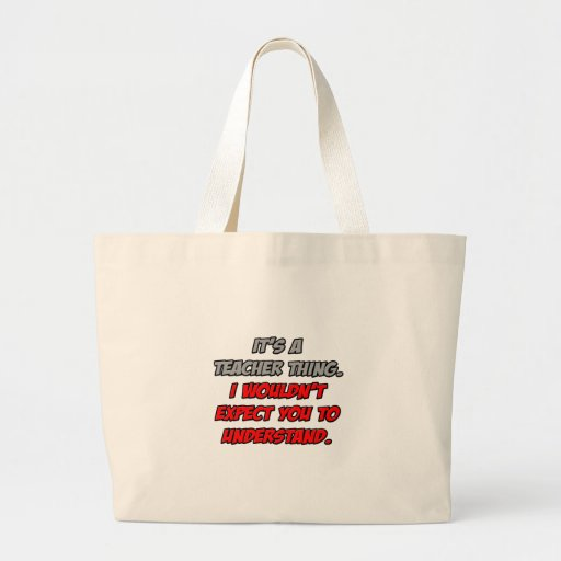 Teacher Thing .. You Wouldn't Understand Jumbo Tote Bag
