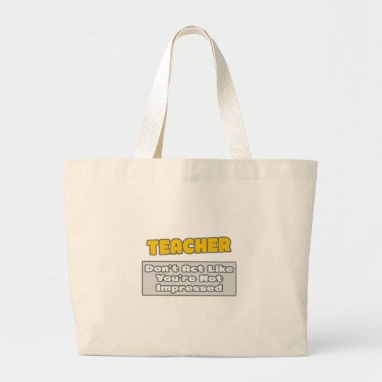 Teacher .. You're Impressed Large Tote Bag