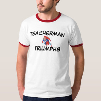Teacherman Triumphs T-Shirt