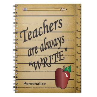 "Teachers are always ""Write"" Notebook"