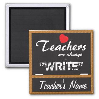 "Teachers are always ""Write"" Square Magnet"