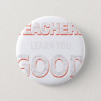 Teachers gonna learn you good 6 cm round badge