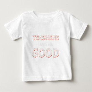 Teachers gonna learn you good baby T-Shirt