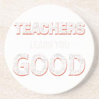 Teachers gonna learn you good coaster