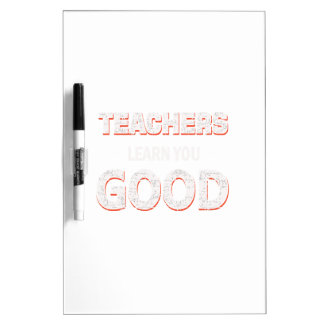 Teachers gonna learn you good dry erase board