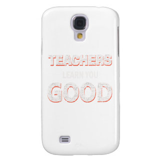 Teachers gonna learn you good galaxy s4 cover