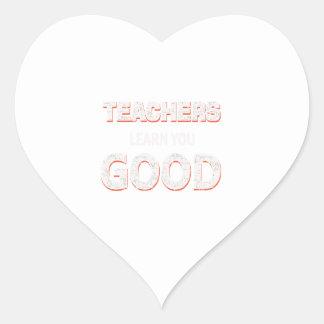 Teachers gonna learn you good heart sticker