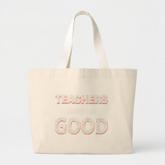 Teachers gonna learn you good large tote bag